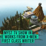 Myst TV Show in the works from X-Men First Class Writer